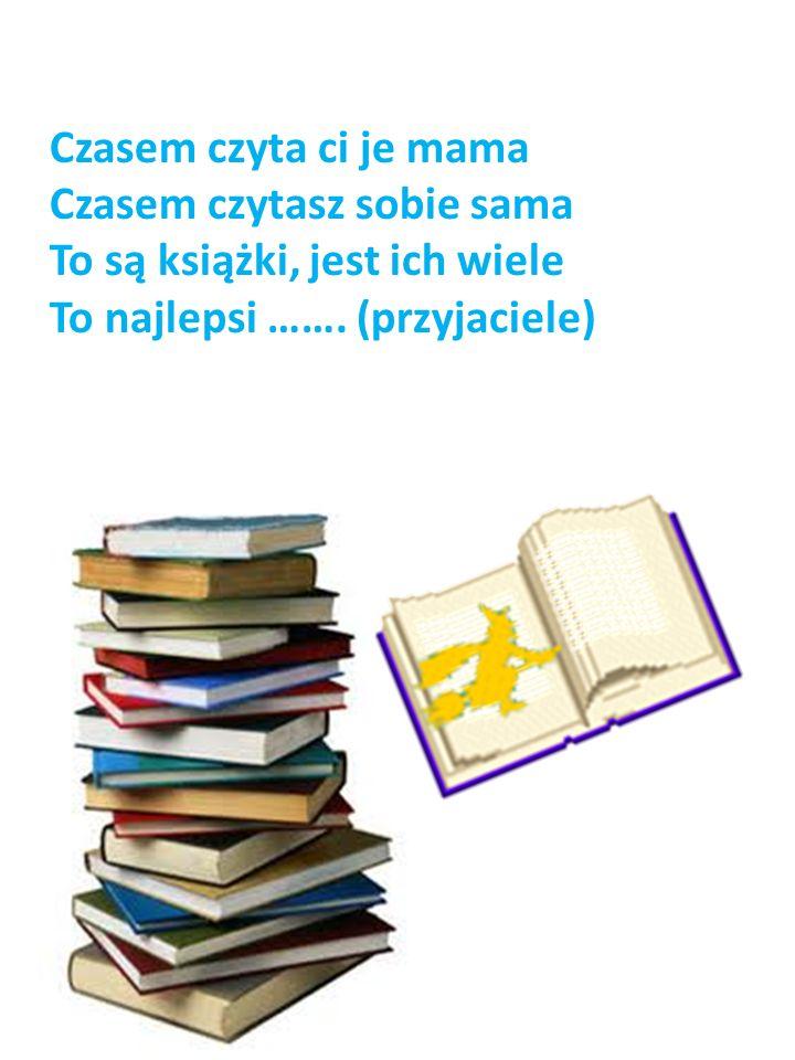 Czasem czyta ci je mamaCzasem czytasz sobie sama.To są książki, jest ich wiele.