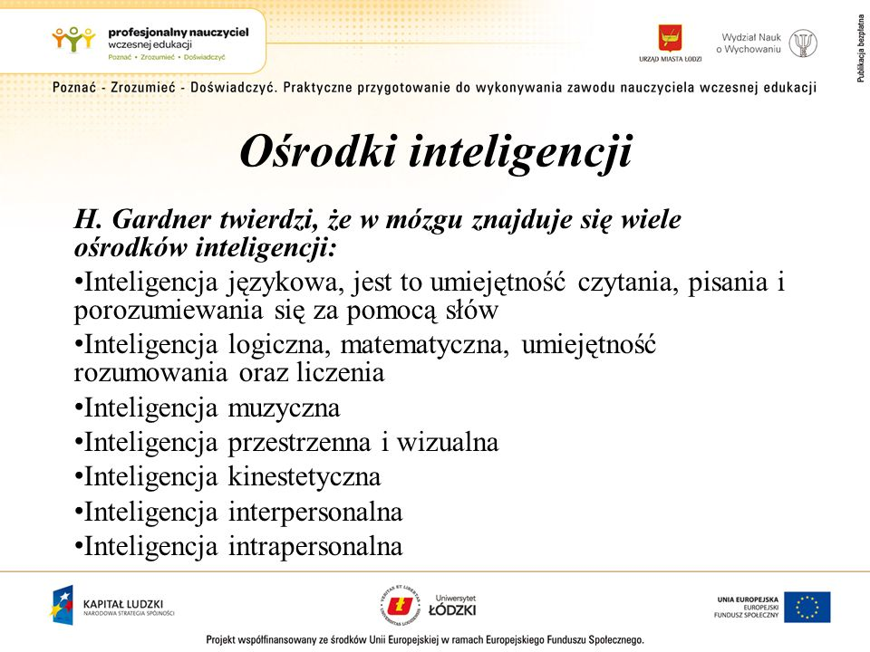 Ośrodki inteligencji H. Gardner twierdzi, że w mózgu znajduje się wiele ośrodków inteligencji: