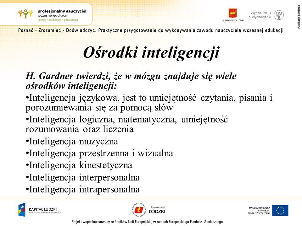 Ośrodki inteligencjiH. Gardner twierdzi, że w mózgu znajduje się wiele ośrodków inteligencji: