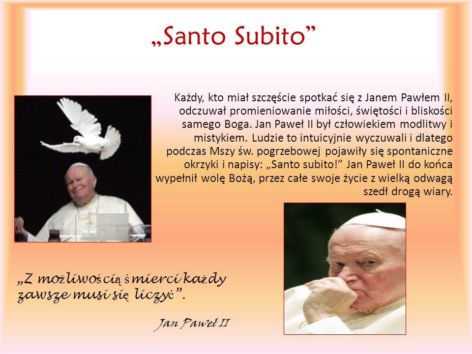 """""""Santo Subito """"Z możliwością śmierci każdy zawsze musi się liczyć ."""