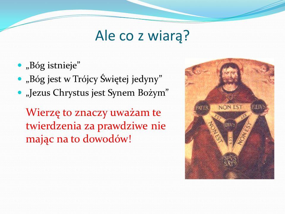 """Ale co z wiarą """"Bóg istnieje """"Bóg jest w Trójcy Świętej jedyny """"Jezus Chrystus jest Synem Bożym"""
