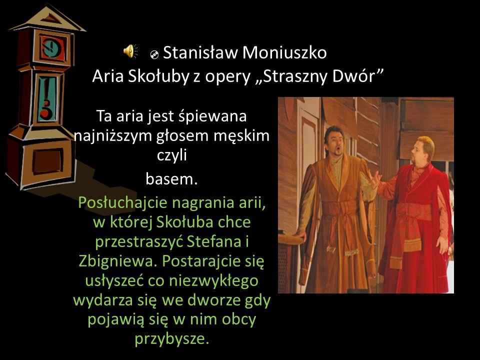 """ Stanisław Moniuszko Aria Skołuby z opery """"Straszny Dwór"""