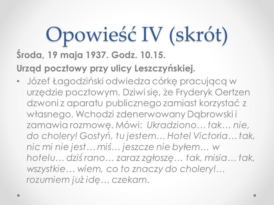 Opowieść IV (skrót) Środa, 19 maja 1937. Godz. 10.15.