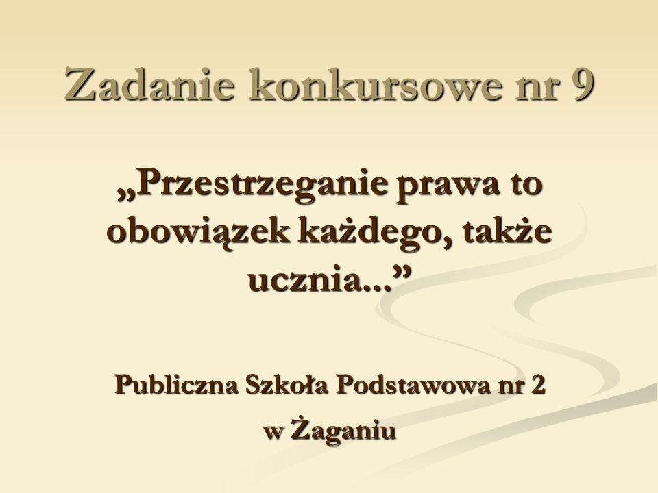 """Zadanie konkursowe nr 9""""Przestrzeganie prawa to obowiązek każdego, także ucznia... Publiczna Szkoła Podstawowa nr 2 w Żaganiu."""