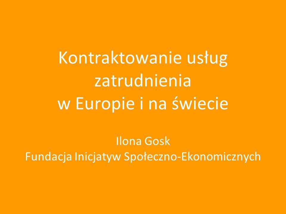 Kontraktowanie usług zatrudnienia w Europie i na świecie Ilona Gosk Fundacja Inicjatyw Społeczno-Ekonomicznych