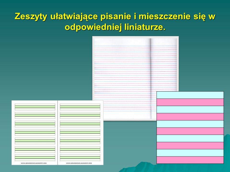 Zeszyty ułatwiające pisanie i mieszczenie się w odpowiedniej liniaturze.