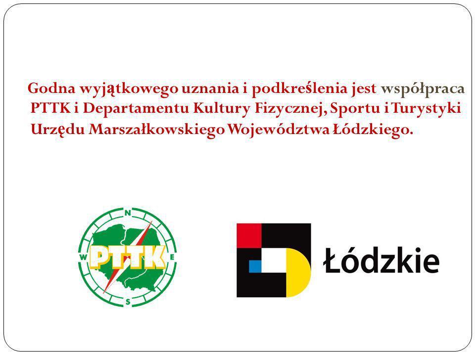 Godna wyjątkowego uznania i podkreślenia jest współpraca PTTK i Departamentu Kultury Fizycznej, Sportu i Turystyki Urzędu Marszałkowskiego Województwa Łódzkiego.