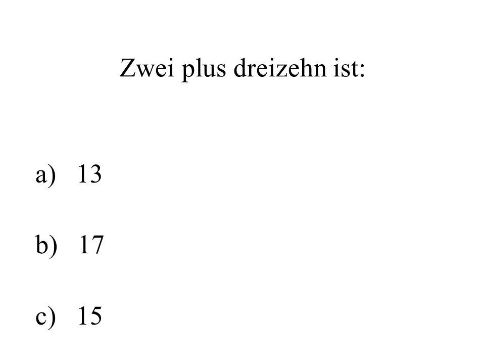 Zwei plus dreizehn ist: