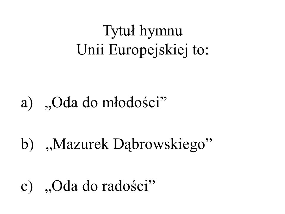 Tytuł hymnu Unii Europejskiej to: