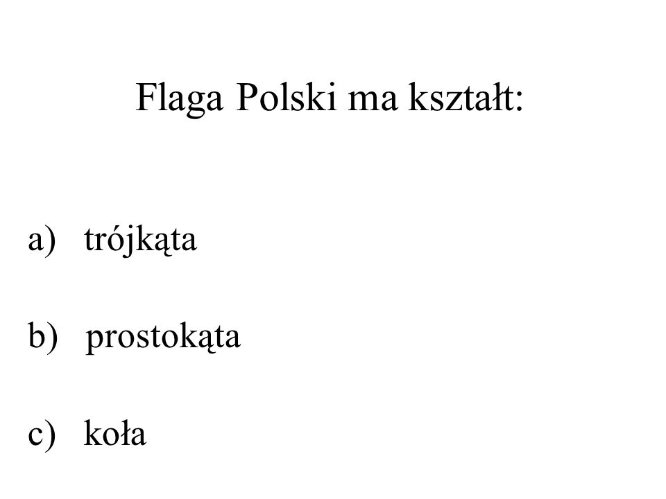 Flaga Polski ma kształt: