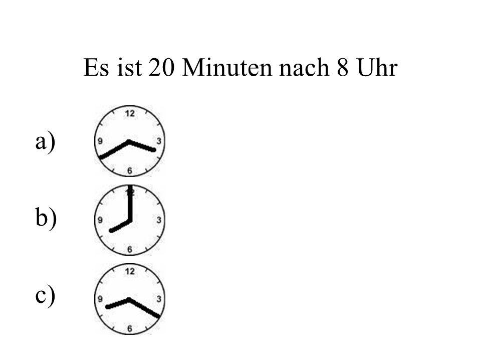 Es ist 20 Minuten nach 8 Uhr a) b) c)