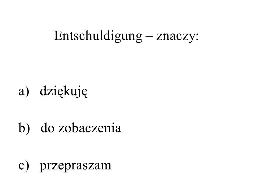 Entschuldigung – znaczy: