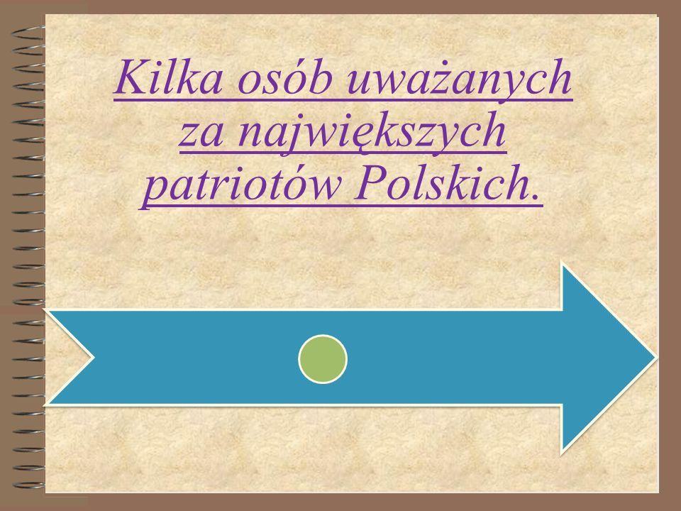 Kilka osób uważanych za największych patriotów Polskich.
