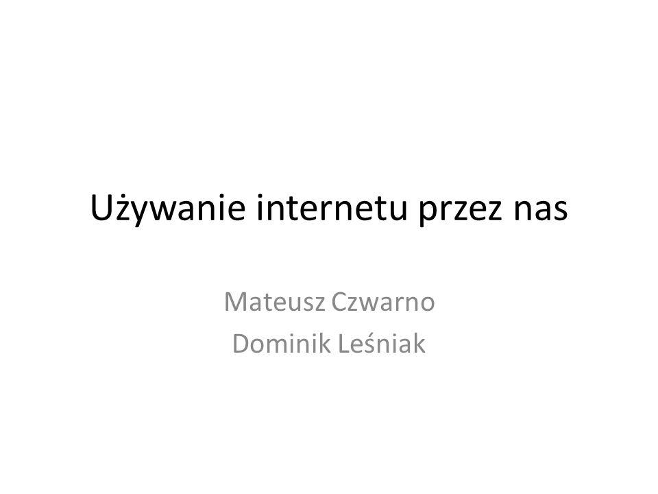 Używanie internetu przez nas