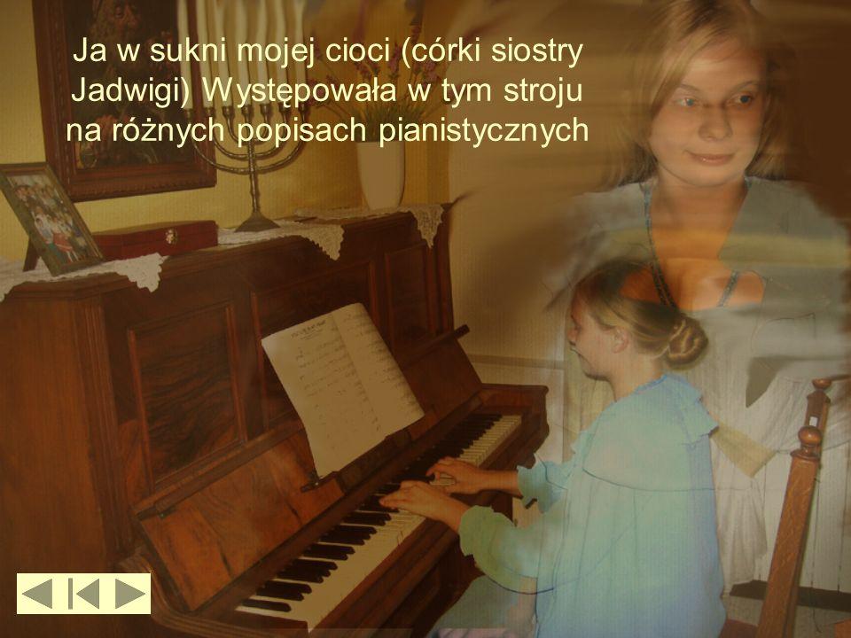 Ja w sukni mojej cioci (córki siostry Jadwigi) Występowała w tym stroju na różnych popisach pianistycznych