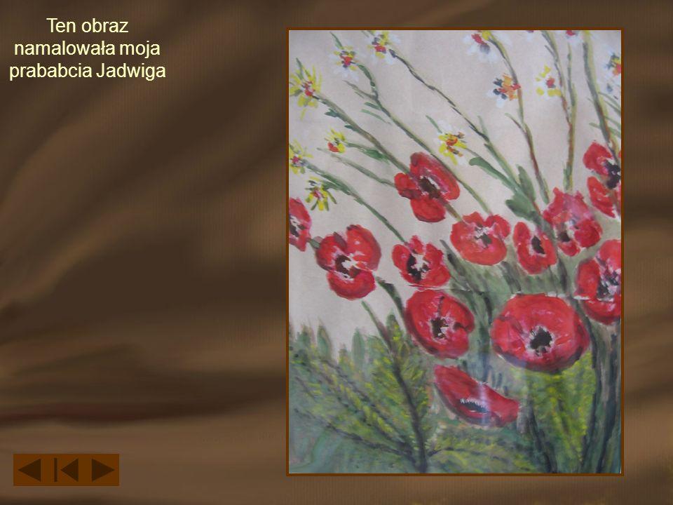 Ten obraz namalowała moja prababcia Jadwiga