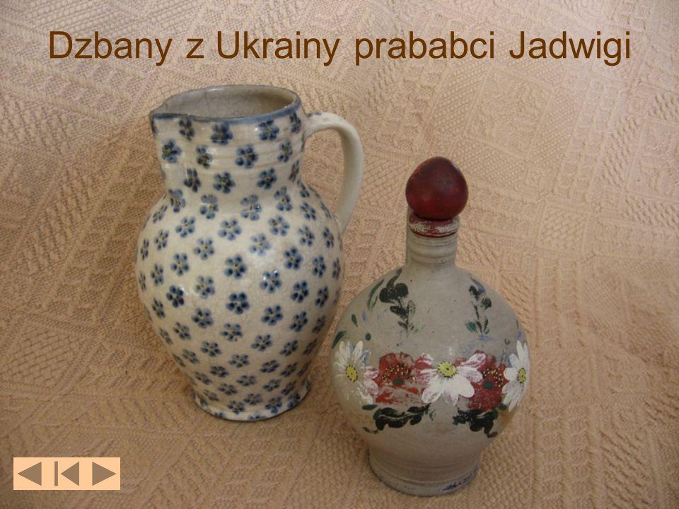 Dzbany z Ukrainy prababci Jadwigi