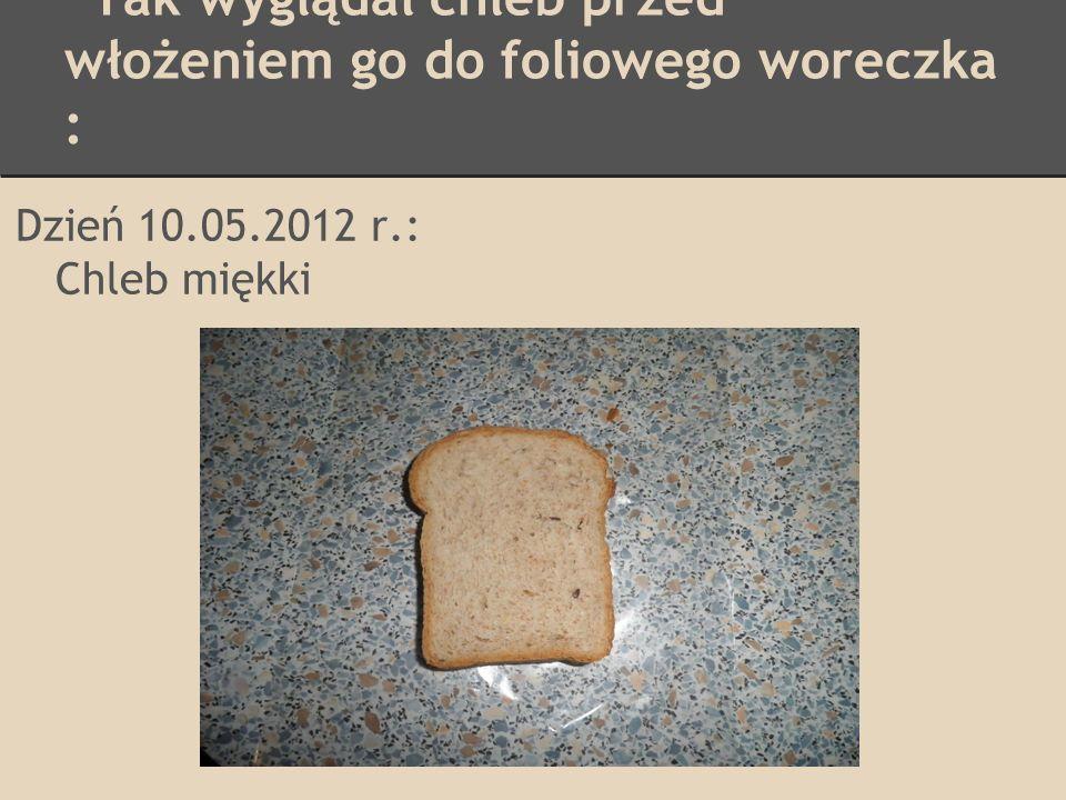 Tak wyglądał chleb przed włożeniem go do foliowego woreczka :