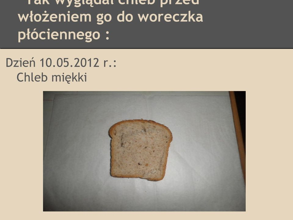 Tak wyglądał chleb przed włożeniem go do woreczka płóciennego :