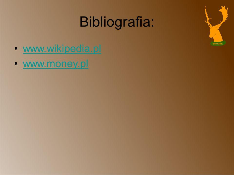 Bibliografia: www.wikipedia.pl www.money.pl