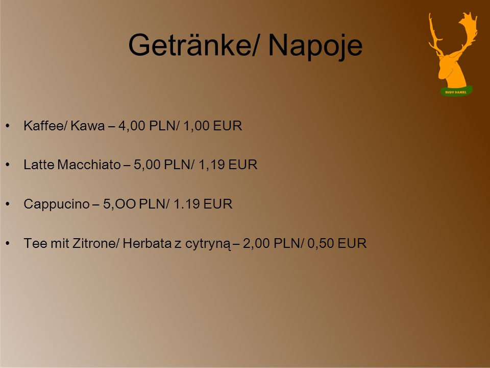 Getränke/ Napoje Kaffee/ Kawa – 4,00 PLN/ 1,00 EUR