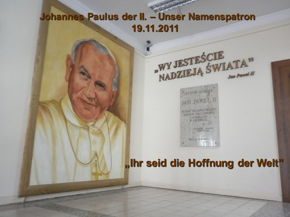 Johannes Paulus der II. – Unser Namenspatron