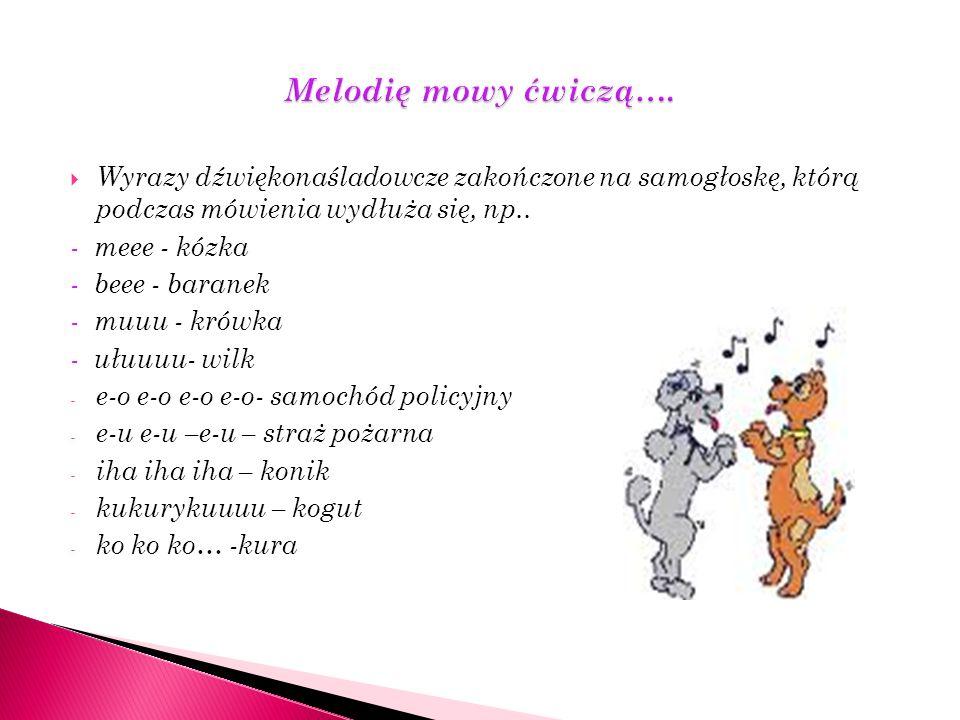 Melodię mowy ćwiczą…. Wyrazy dźwiękonaśladowcze zakończone na samogłoskę, którą podczas mówienia wydłuża się, np..