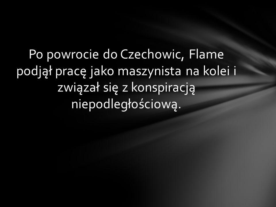 Po powrocie do Czechowic, Flame podjął pracę jako maszynista na kolei i związał się z konspiracją niepodległościową.