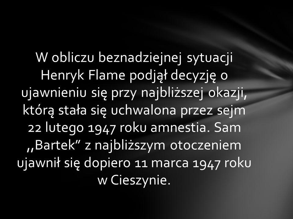 W obliczu beznadziejnej sytuacji Henryk Flame podjął decyzję o ujawnieniu się przy najbliższej okazji, którą stała się uchwalona przez sejm 22 lutego 1947 roku amnestia.