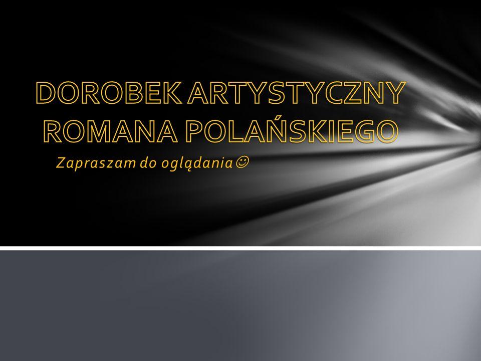 DOROBEK ARTYSTYCZNY ROMANA POLAŃSKIEGO