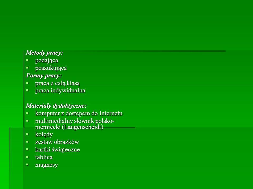 Metody pracy: podająca. poszukująca. Formy pracy: praca z całą klasą. praca indywidualna. Materiały dydaktyczne: