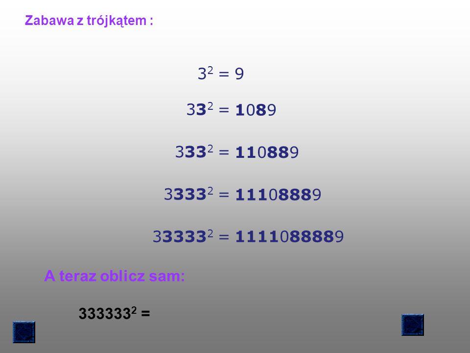 Zabawa z trójkątem : 32. = 9. 332. 1089. 3332. 110889. 33332. 11108889. 333332. 1111088889.