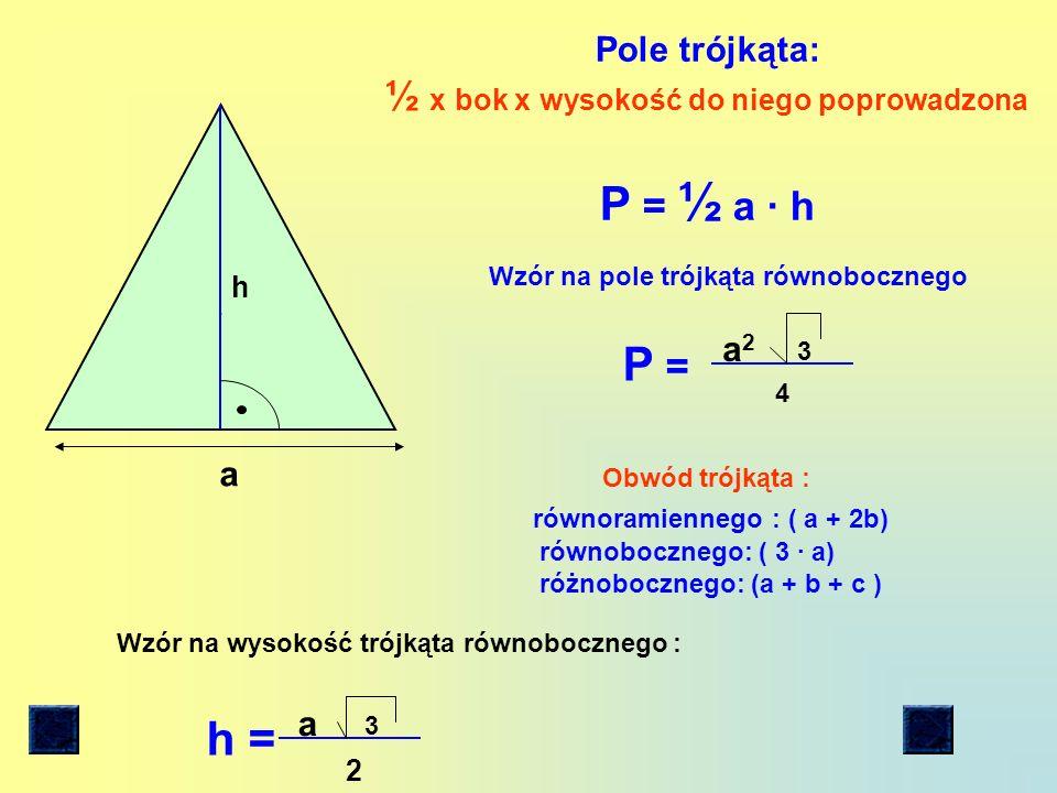 P = ½ a ∙ h P = h = ½ x bok x wysokość do niego poprowadzona
