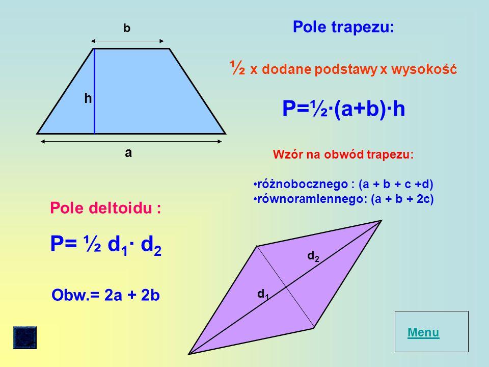 Obw.= 2a + 2b P=½∙(a+b)∙h P= ½ d1∙ d2 ½ x dodane podstawy x wysokość
