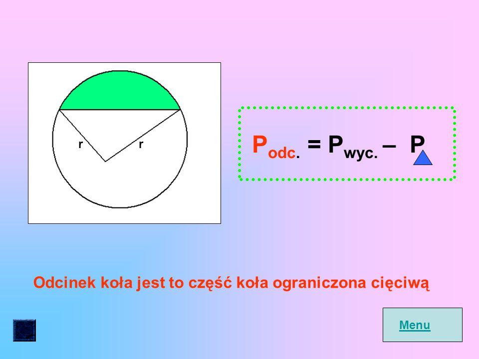 Podc. = Pwyc. – P Odcinek koła jest to część koła ograniczona cięciwą