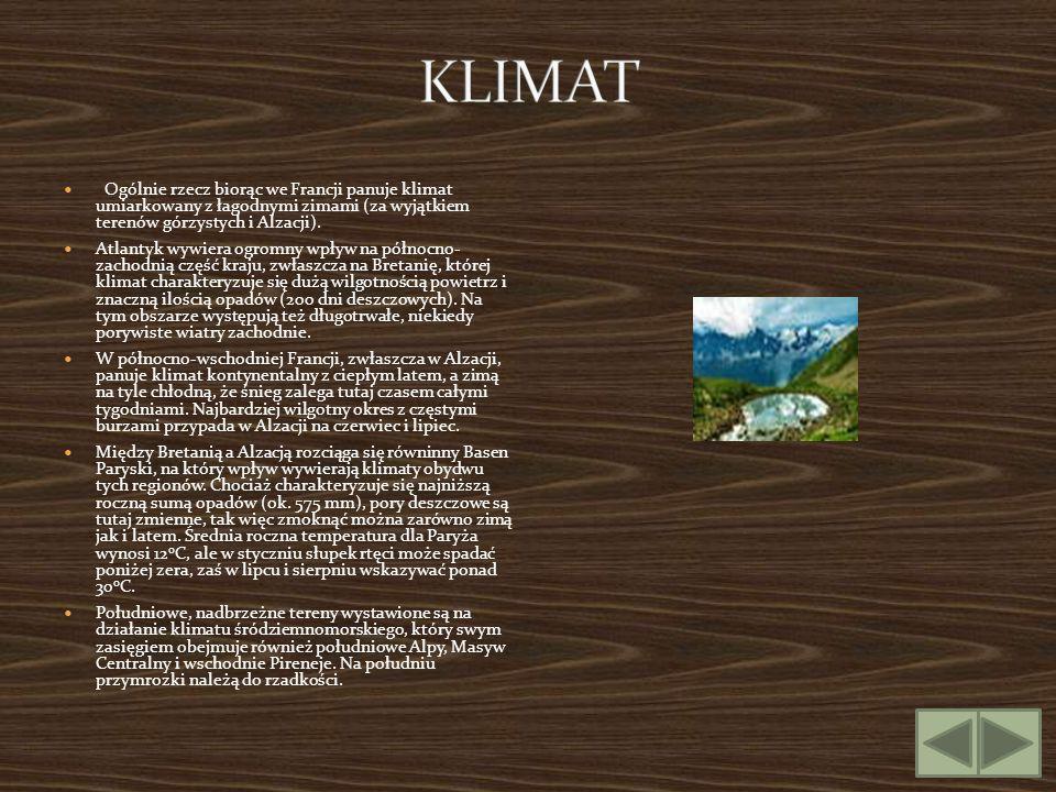 KLIMAT Ogólnie rzecz biorąc we Francji panuje klimat umiarkowany z łagodnymi zimami (za wyjątkiem terenów górzystych i Alzacji).