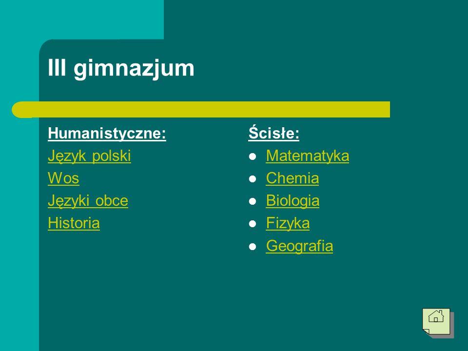 III gimnazjum Humanistyczne: Język polski Wos Języki obce Historia