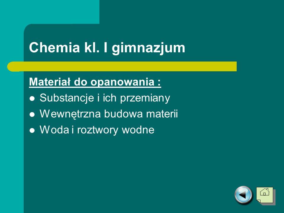 Chemia kl. I gimnazjum Materiał do opanowania :