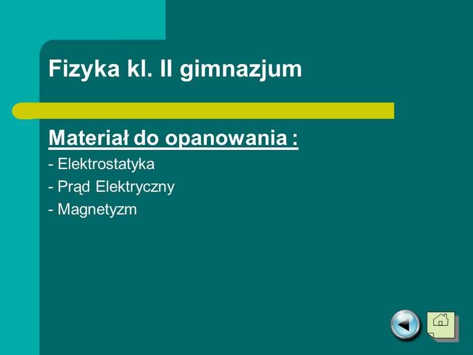 Fizyka kl. II gimnazjum Materiał do opanowania : - Elektrostatyka
