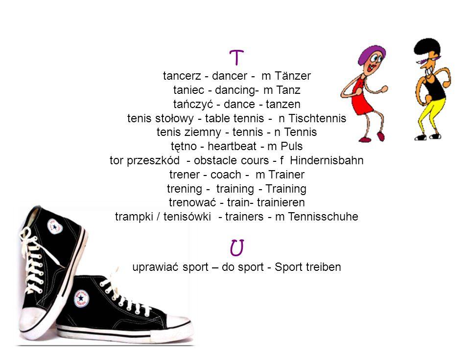 T U tancerz - dancer - m Tänzer taniec - dancing- m Tanz