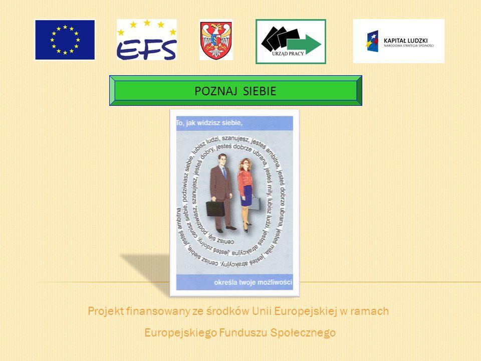 POZNAJ SIEBIE Projekt finansowany ze środków Unii Europejskiej w ramach.