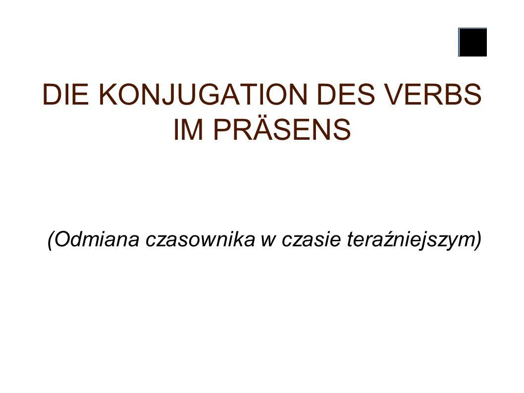 DIE KONJUGATION DES VERBS IM PRÄSENS