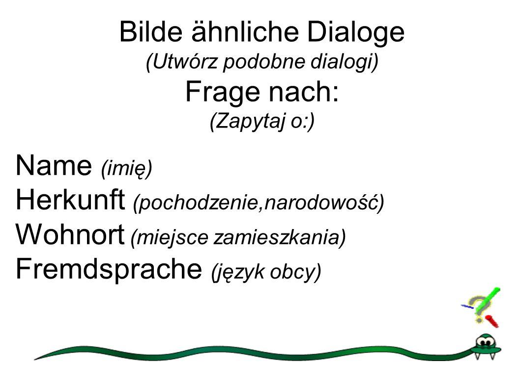Bilde ähnliche Dialoge (Utwórz podobne dialogi) Frage nach: (Zapytaj o:)