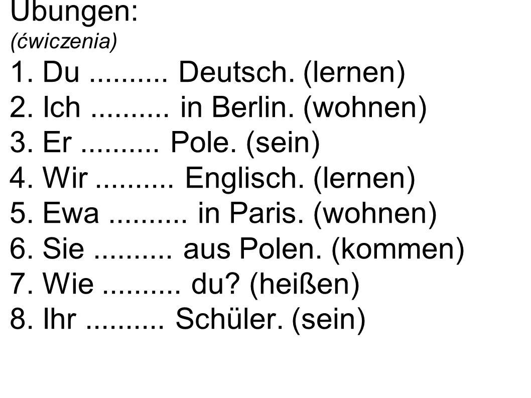 Übungen: (ćwiczenia) 1. Du. Deutsch. (lernen) 2. Ich. in Berlin