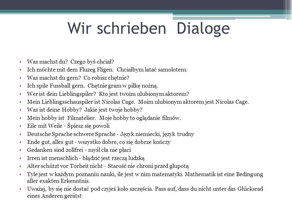 Wir schrieben Dialoge Was machst du Czego byś chciał