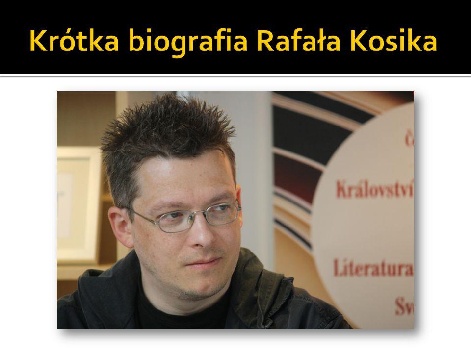 Krótka biografia Rafała Kosika
