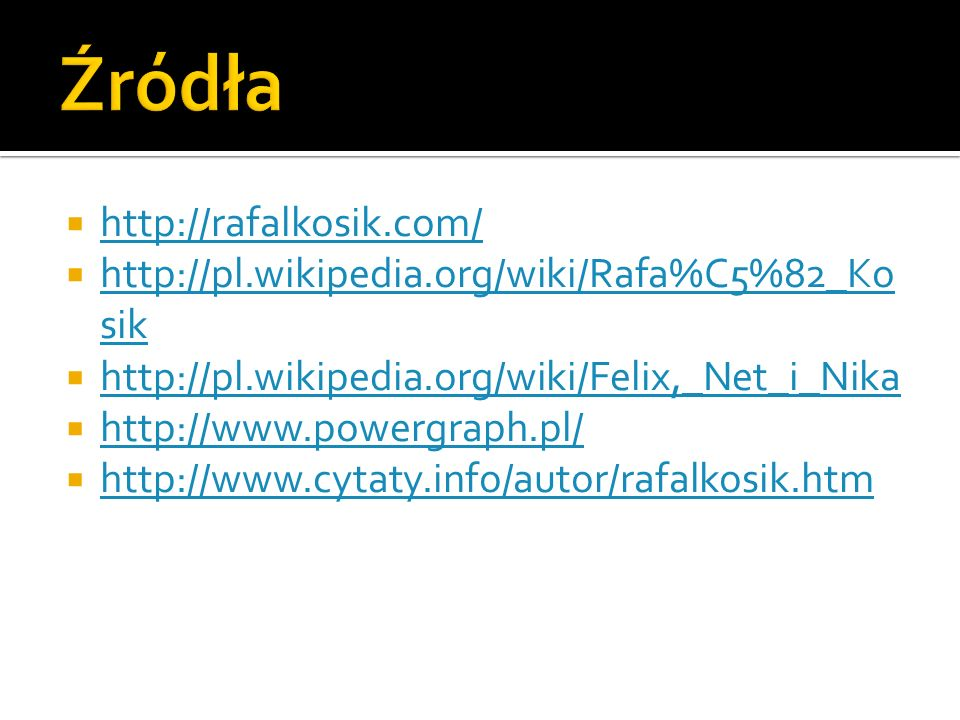 Źródła http://rafalkosik.com/