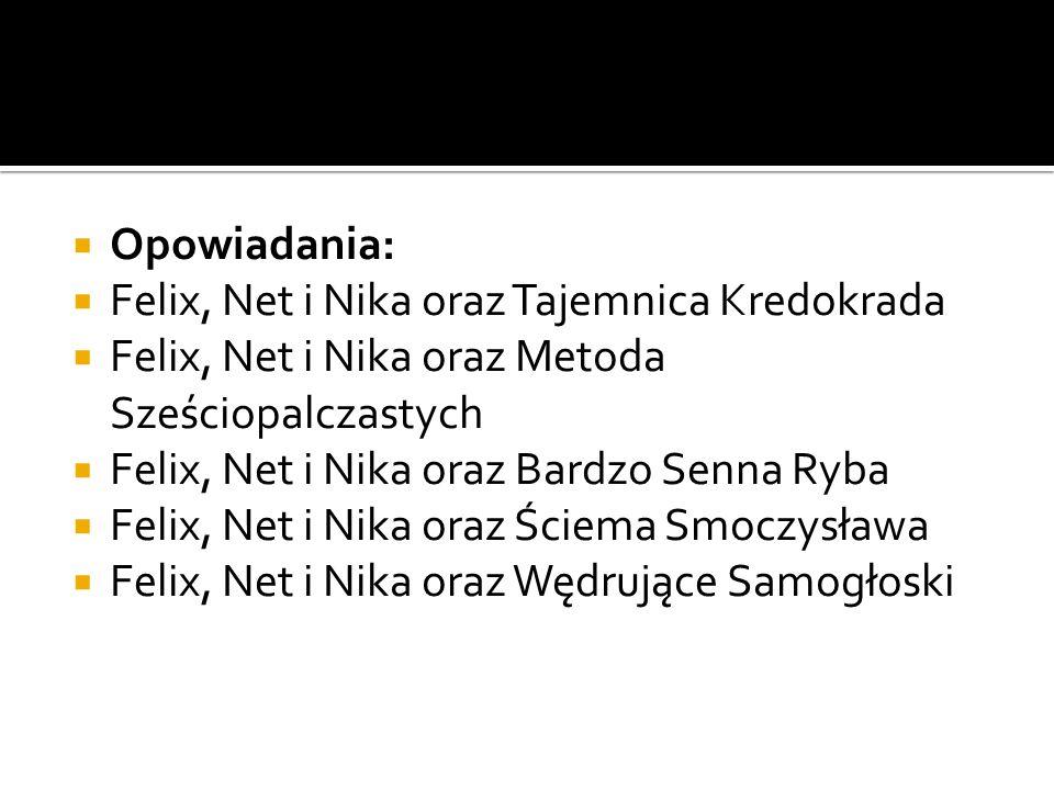 Opowiadania: Felix, Net i Nika oraz Tajemnica Kredokrada. Felix, Net i Nika oraz Metoda Sześciopalczastych.