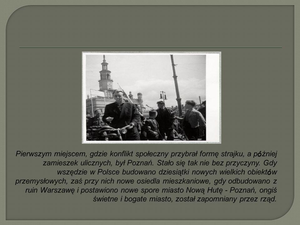 Pierwszym miejscem, gdzie konflikt społeczny przybrał formę strajku, a później zamieszek ulicznych, był Poznań.