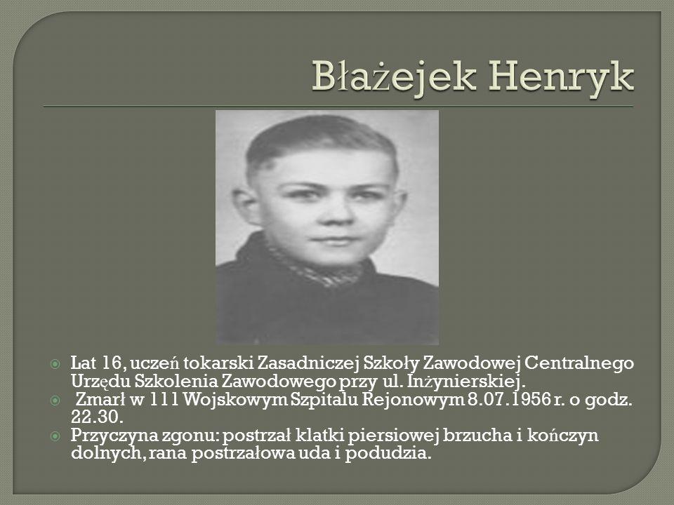 Błażejek Henryk Lat 16, uczeń tokarski Zasadniczej Szkoły Zawodowej Centralnego Urzędu Szkolenia Zawodowego przy ul. Inżynierskiej.